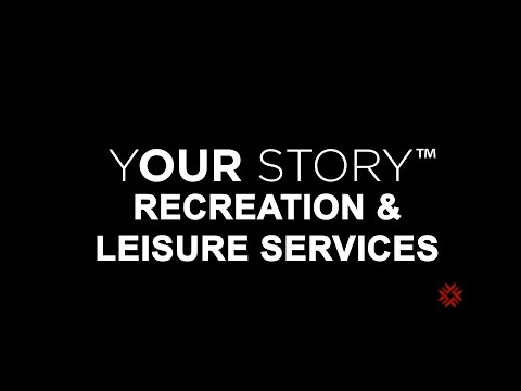 YOUR Story - Recreation and Leisure Services