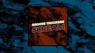 Baixar Groove Truckerz - Scream - Original Mix