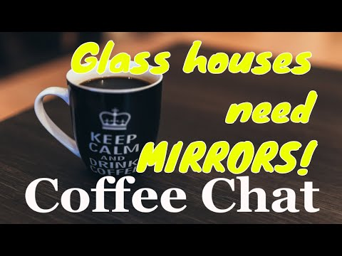 Coffee Chat Mirrors And Glass Houses