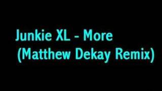 Junkie XL - More (Matthew Dekay Remix)