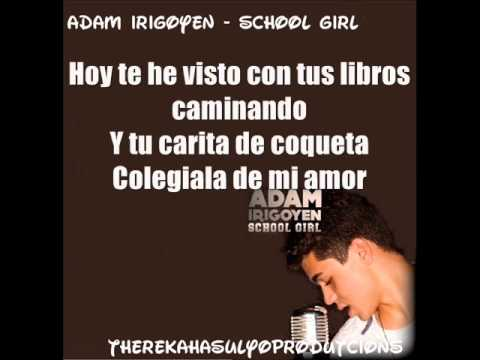 Adam Irigoyen  School Girl 2012 Lyrics rekahasulyoProductions 2012