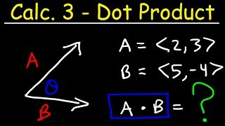 Calculus 3 - The Dot Product