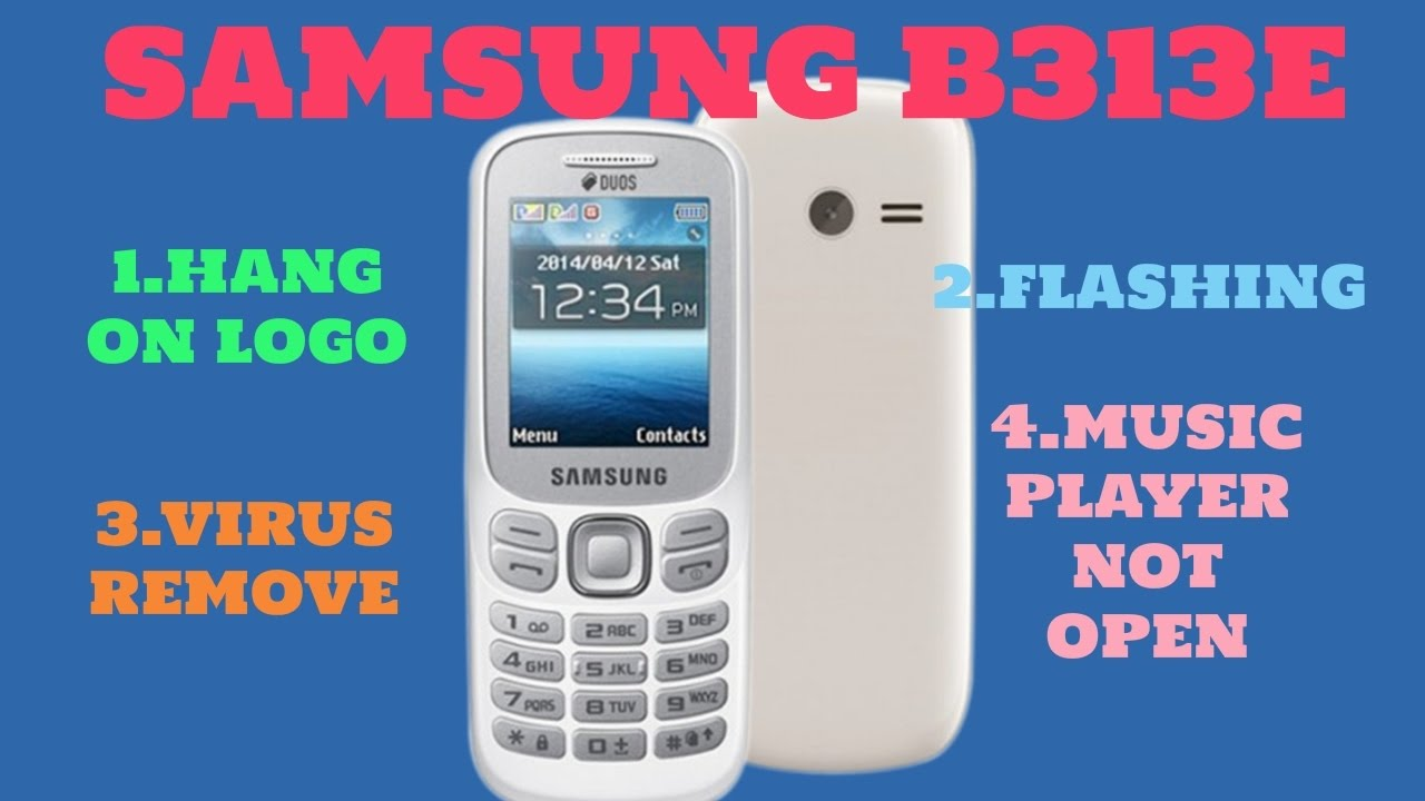 SAMSUNG B313E FLASH || B313E HANG ON LOGO || B313E VIRUS REMOVE ...