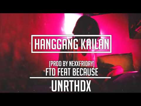 FTD feat Because - Hanggang Kailan (prod. by NEXXFRIDAY)