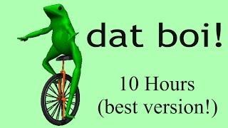 Dat Boi- 10 Hours! (Best Version)