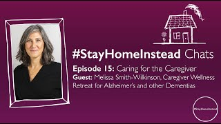 #StayHomeInstead Chats Episode 15: Caring for the Caregiver