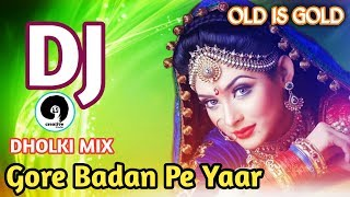 Gore Badan Pe Yaar Kurti Kasi Kasi DJ Mix || love Dholki mix || old is definitely gold DJ remix