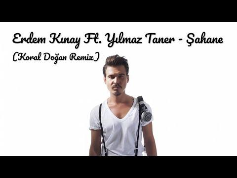 Erdem Kınay Ft. Yılmaz Taner - Şahane (Koral Doğan Remix)