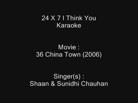 24 X 7 I Think You  Karaoke  36 China Town 2006  Shaan & Sunidhi Chauhan