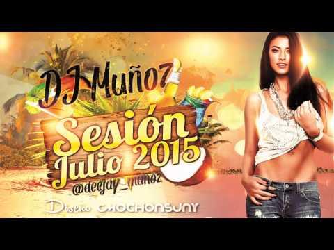 Sesion Julio 2015 Dj Muñoz (Dance, Mambo, Electro & Comercial)