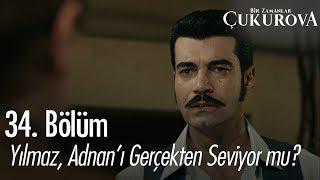 Yılmaz, Adnan'ı gerçekten seviyor mu? - Bir Zamanlar Çukurova 34. Bölüm
