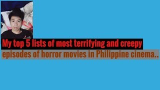 My Top 5 most frightened episodes from Pinoy Horror movies.