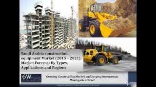 6Wresearch- Saudi Arabia Construction Equipment Market (2015-2021)