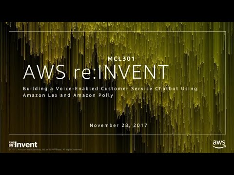 AWS re:Invent 2017: Building a Voice-Enabled Customer Service Chatbot Using Amazon L (MCL301)