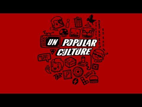 UNpopular Culture!