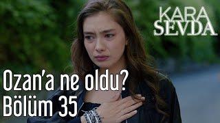 Kara Sevda 35. Bölüm - Ozan'a Ne Oldu?