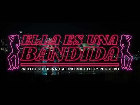 ELLA ES UNA BANDIDA ~ Pablito Golosina X AloneBMX X Lefty Ruggiero