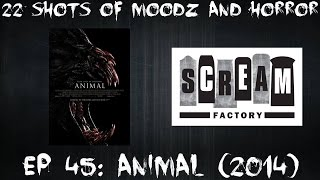 Podcast: 22 Shots of Moodz and Horror Ep. 45 (Animal 2014)