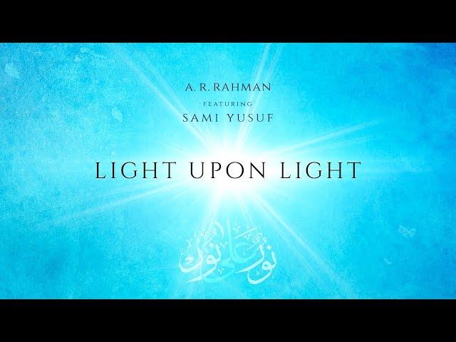 Light Upon Light | A. R. Rahman | Ft. Sami Yusuf