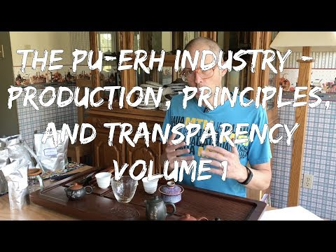 An Exhaustive Treatise on the Pu-erh Industry: Production, Principles and Transparency; Volume 1
