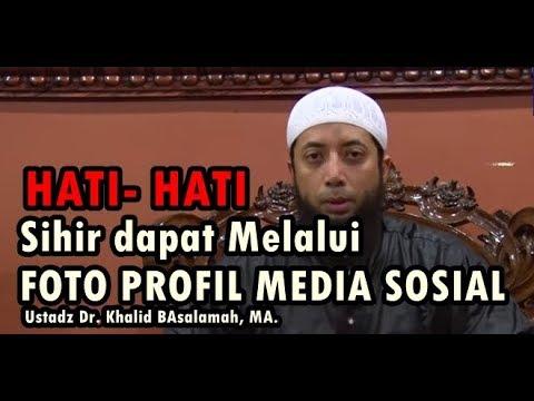 Sihir dapat Melalui Foto Profil Media Sosial- Ustadz Dr  Khalid Basalamah,  MA