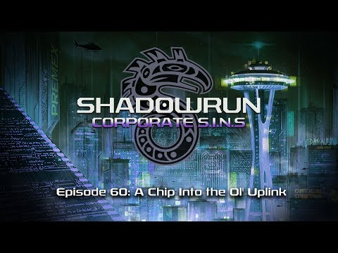 Shadowrun: Corporate SINs | A Chip Into the Ol Uplink | 60