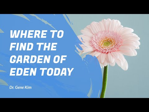 Where to Find the Garden of Eden TODAY