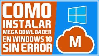 Como Instalar MEGA DOWLOADER en Windows 10 sin Errores - Tutorial 2018