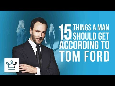 15 Things Every Man Should Get According To Tom Ford