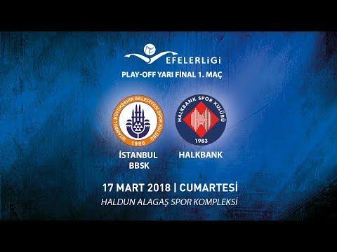 2017 - 2018 / Efeler Ligi Play-OFF Yarı Final 1. Maç / İstanbul BBSK 1 - 3 Halkbank