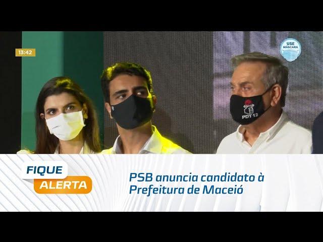Eleições 2020: PSB anuncia candidato à Prefeitura de Maceió