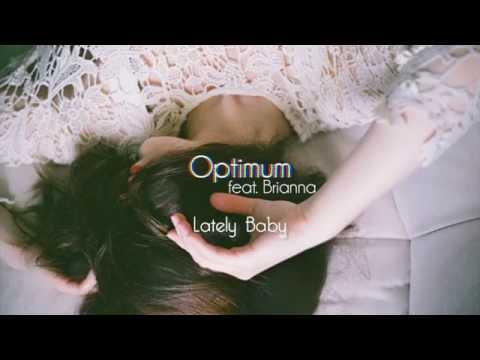 OPTIMUM - Lately Baby (feat. BRIANNA)