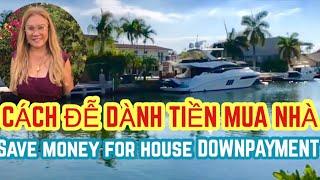 Cuộc Sống Mỹ: Cách Để Dành Tiền Đặc Cọc Mua Nhà. - How To Save Money For House Down Payment