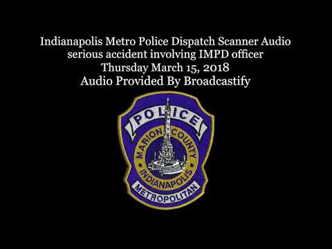 Indianapolis Metro Police Dispatch Scanner Audio serious accident involving IMPD officer