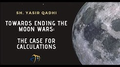 Ending the Moon Wars: A Case for Calculations | Sh. Dr. Yasir Qadhi