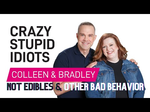 Crazy Stupid Idiots - Not Edibles and Other Bad Behavior