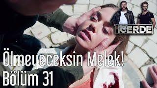 İçerde 31. Bölüm - Ölmeyeceksin Melek!