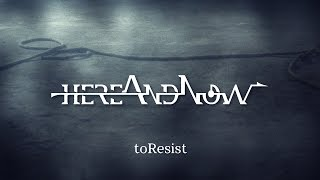 hereAndNow - toResist (OFFICIAL VIDEO)