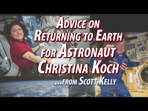 Advice on Returning to Earth for Astronaut Christina Koch from Scott Kelly