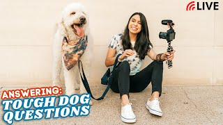 Your TOUGH Dog Questions Answered  LIVE!!