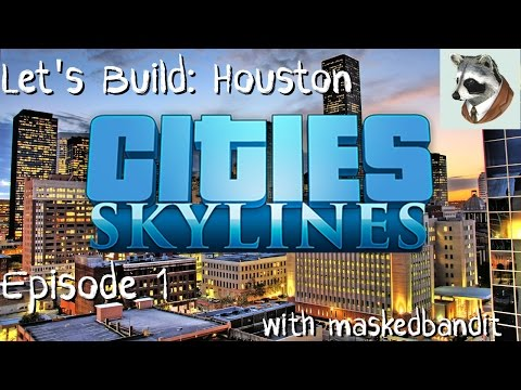 Let's Build: Houston (Cities: Skylines)-Episode 1-Laying the Foundation