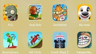 PVZ,Snail Bob,Garfied Diet,My Hank,Bowmasters,Hill Climb,Dumb Ways 2,Troll Quest Meme