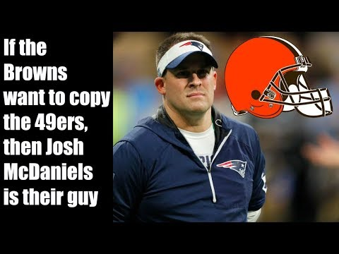 If the Browns want to mimic the 49ers, they should hire Josh McDaniels
