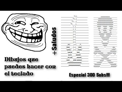 Dibujos Que Puedes Hacer Con El Teclado(Especial 300 Subs)+Saludos