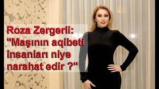 """Roza Zərgərli: """"Maşının aqibəti insanları niyə narahat edir ?"""""""