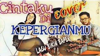 CINTAKU DI KEPERGIANMU || Cover Riezna Wo feat Dipta chanel