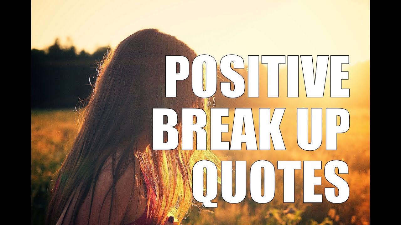 Break Up Love Quotes Positive Break Up Quotes  Youtube
