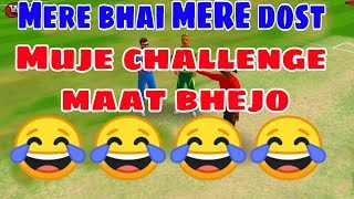 Mere Bhai Mere Dost Mujhe Wcc2 Me Challenge Maat bhejo