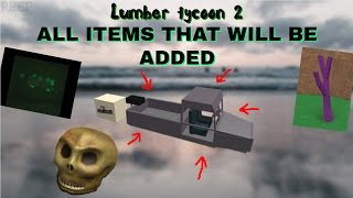 Lumber tycoon 2 ALL ITEMS THAT WILL BE ADDED! Boats, green box reward etc