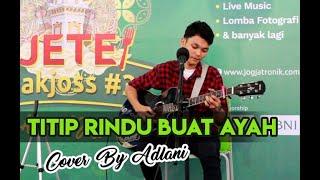 "Gambar cover BIKIN MEWEK...!!! Titip Rindu Buat Ayah cover by Adlani Rambe ""Musisi Jogja Project"""